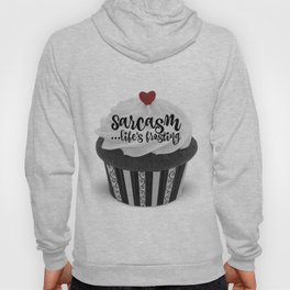 """""""Sarcasm...life's frosting"""" Hoody"""