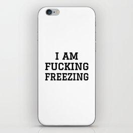 I AM FUCKING FREEZING iPhone Skin