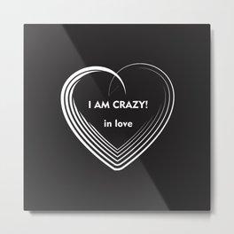 I am Crazy! Metal Print