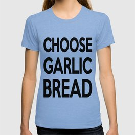Choose Garlic Bread T-shirt