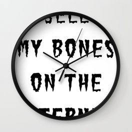 SELL MY BONES ON THE INTERNET (BLACK) Wall Clock