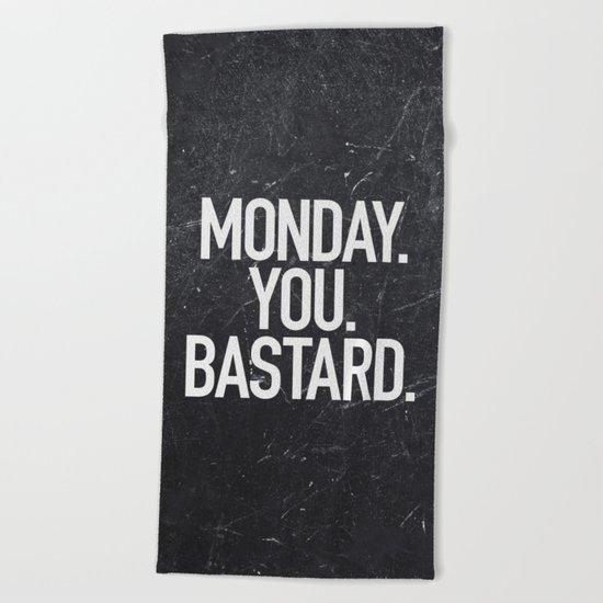 Monday You Bastard Beach Towel