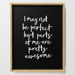I May Not Be Perfect But Parts of Me Are Pretty Awesome black typography poster home wall decor Serving Tray