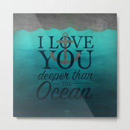 I Love You Deeper Than the Ocean Metal Print