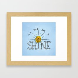 It's your day to shine Framed Art Print