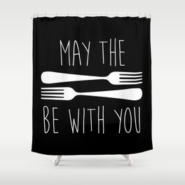 May The Forks Be With You Shower Curtain