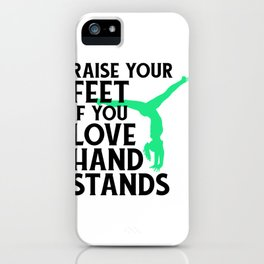Gymnasts Raise Your Feet If You Love Hand Stands Gymnastics iPhone Case
