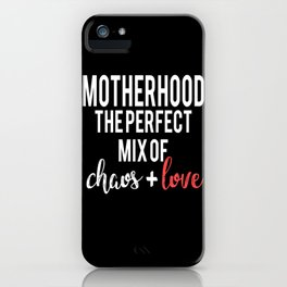 Motherhood Perfect Mix Of Chaos Love iPhone Case