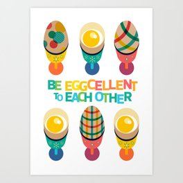 Be Eggcellent To Each Other Art Print