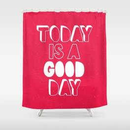 Today is a Good Day inspirational motivational typography poster bedroom wall home decor Shower Curtain