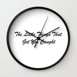 The Little Things That Get You Caught Wall Clock
