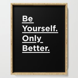 Be Yourself Only Better black and white monochrome typography poster design home wall bedroom decor Serving Tray