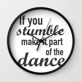 If you stumble make it part of the dance Wall Clock