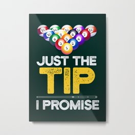 BILLIARDS JUST THE TIP I PROMISE Metal Print