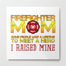Thin Red Line Firefighter Mom Fireman Professional Firefighter Hero I Raised Mine Metal Print