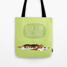 Dude, I am dog tired! Tote Bag