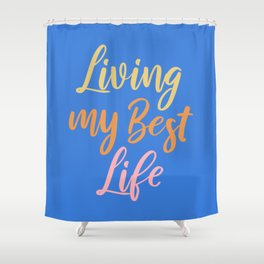 Living My Best Life Shower Curtain