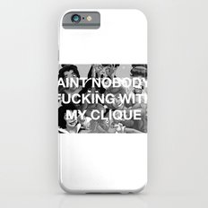Aint nobody fucking with my clique iPhone 6s Slim Case