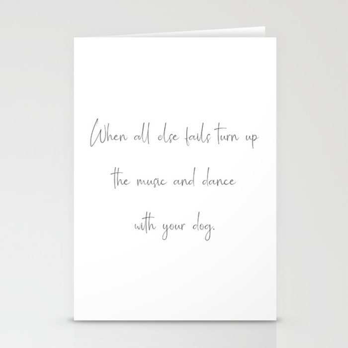 When all else fails turn up the music and dance with your dog Stationery Cards