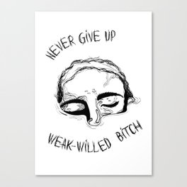 Never Give UP bitch Canvas Print