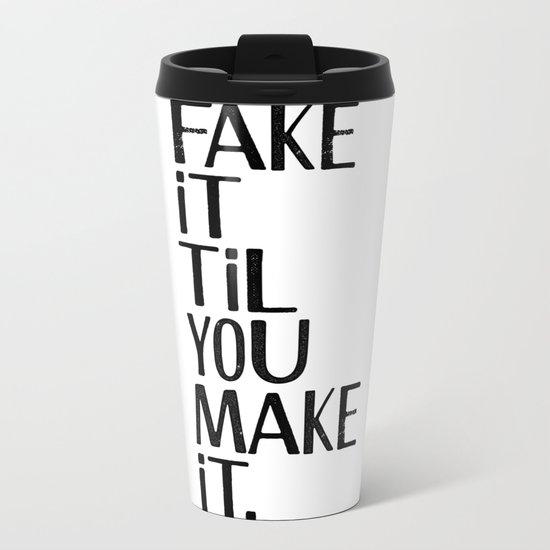 Fake it til you make it Metal Travel Mug