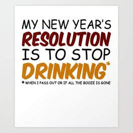 My New Year's Resolution Is To Stop Drinking Art Print