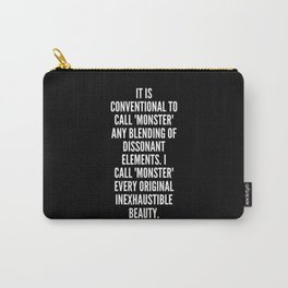 It is conventional to call monster any blending of dissonant elements I call monster every original inexhaustible beauty Carry-All Pouch