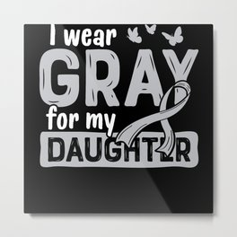 I Wear Gray for My Daughter Brain Cancer Ribbon Metal Print