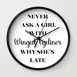 Never ask a girl with Winged Eyeliner why she's late Wall Clock