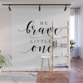 PRINTABLE Art,Be Brave Little One,Nursery Decor,Nursery Wall Art,Kids Gift,Kids Room Decor Wall Mural