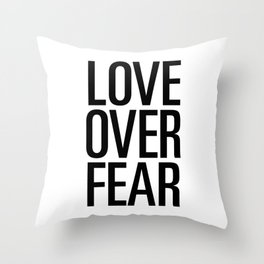 Love over fear Throw Pillow
