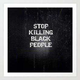 Stop Killing Black People Art Print