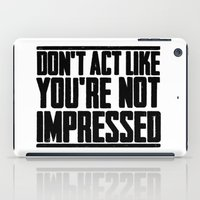anchorman iPad Cases featuring DON'T ACT LIKE YOU'RE NOT IMPRESSED by John Medbury (LAZY J Studios)