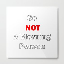 So Not A Morning Person White Metal Print
