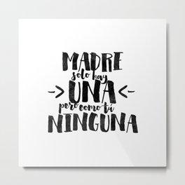 Madre sólo hay una Metal Print