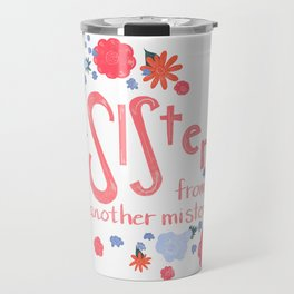 Sister From Another Mister Travel Mug