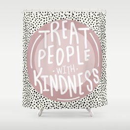 Treat People With Kindness // Mauve Shower Curtain