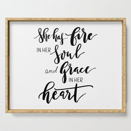 She has fire in soul and grace in her heart Serving Tray
