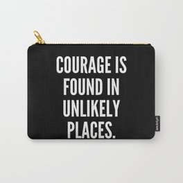 Courage is found in unlikely places Carry-All Pouch