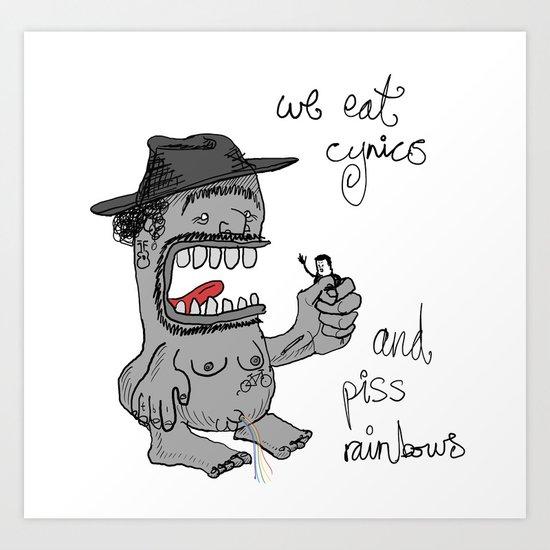 we eat cynics (and piss rainbows) Art Print