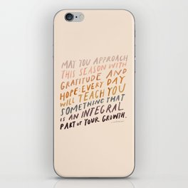 May You Approach This Season With Gratitude And Hope: Every Day Will Teach You Something That Is An Integral Part Of Your Growth. iPhone Skin
