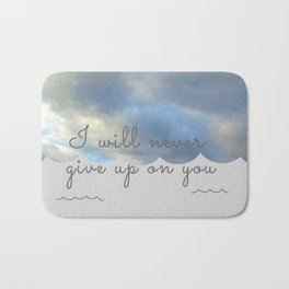 I will never give up on you Bath Mat