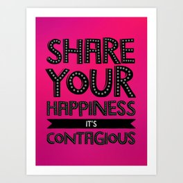 Share Your Happiness It's Contagious  Art Print