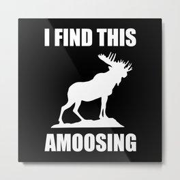 I Find This Amoosing Metal Print