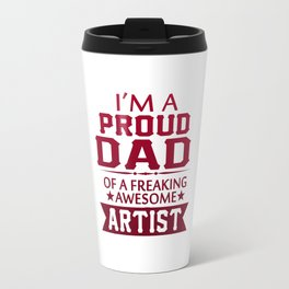 I'M A PROUD ARTIST'S DAD Travel Mug