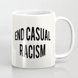 END CASUAL RACISM Coffee Mug