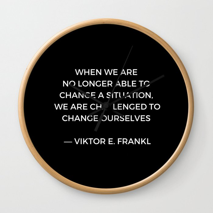 Stoic Wisdom Quotes - Viktor Frankl - When we are no longer able to change the situation (Black Back Wall Clock