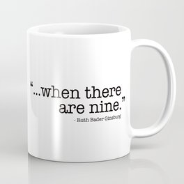 ...when there are nine. Coffee Mug