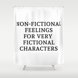 Non-Fictional Feels for Fictional Characters Shower Curtain