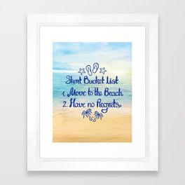 Short Bucket List: 1. Move to the Beach 2. Have no Regrets Framed Art Print